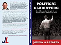 Political Gladiators: How Millennials Can Navigate The 21st Century Political Minefield And Win!