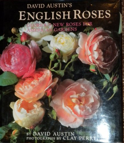 David Austin's English Roses: Glorious New Roses for American Gardens Hardcover – October 1, 1993 Clay Perry Little Brown & Co 0316059757 Flowers - Roses