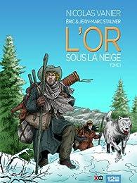 L'or sous la neige, tome 1 : Klondike par Éric Stalner
