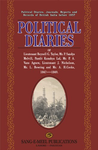 Political Diaries: Of Lieutenant Reynell G. Taylor, Mr. P. Sandys Melvill, Pandit Kunahya Lal, Mr. P. A. Vans Agnew, Lieutenant J. Nicholson, Mr. L. Bowring and Mr. A. H. Cocks, 1847-1849 ebook