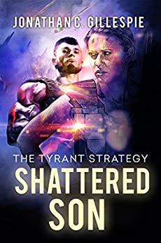 Shattered Son (The Tyrant Strategy Book 2) by [Gillespie,Jonathan C.]