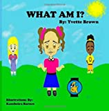 What Am I?, Yvette Brown, 1494865866