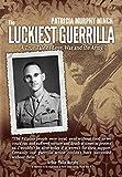 The Luckiest Guerrilla: A True Tale of Love, War