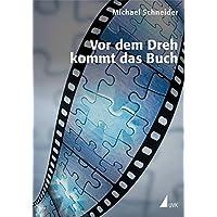 Vor dem Dreh kommt das Buch: Die hohe Schule des filmischen Erzählens (Praxis Film)