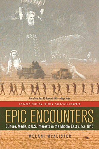 Epic Encounters: Culture, Media, and U.S. Interests in the Middle East since 1945, Updated Edition (American Crossroads)