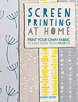 Amazon com: Screen Printing At Home: Print Your Own Fabric to Make