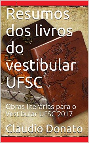 Resumos dos livros do vestibular UFSC: Obras literárias para o Vestibular UFSC 2017