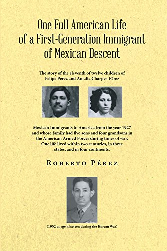 One Full American Life of a First-Generation Immigrant of Mexican Descent (English Edition)