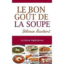 La Cuisine Végétalienne. Le Bon Goût De La Soupe-2. Délicieuse recettes. (French Edition)