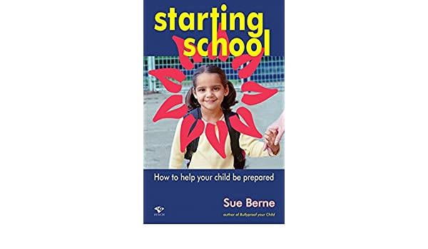 Starting School: How to Help Your Child Be Prepared: Sue