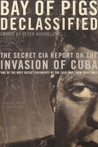 Bay of Pigs Declassified: The Secret CIA Report on the Invasion of Cuba (National Security Archive - Myrtle Bay