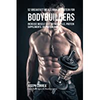 52 Bodybuilder Breakfast Meals High in Protein: Increase Muscle Fast Without Pills, Protein Supplements, or Protein Bars
