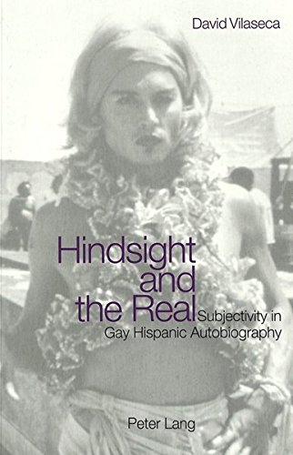 Hindsight And The Real: Subjectivity In Gay Hispanic Autobiography