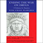 Ending the War on Drugs: A Solution for America | Dirk Chase Eldredge