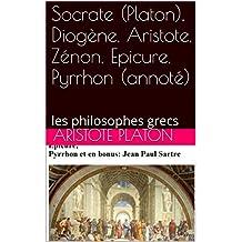 Socrate (Platon), Diogène, Aristote, Zénon, Epicure,  Pyrrhon (annoté): les philosophes grecs (French Edition)