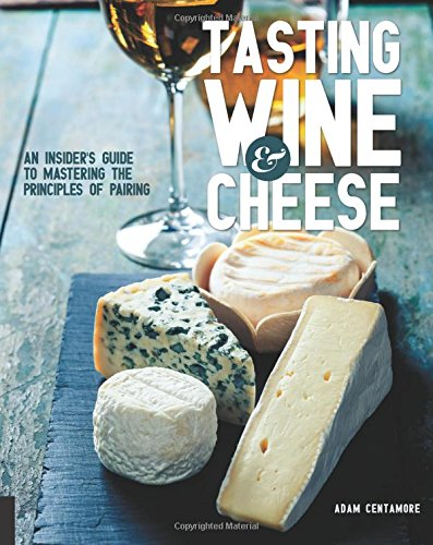 Tasting Wine and Cheese: An Insider's Guide to Mastering the Principles of Pairing (Cheese Pairing Guide)