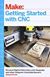 img - for Getting Started with CNC: Personal Digital Fabrication with Shapeoko and Other Computer-Controlled Routers (Make) book / textbook / text book