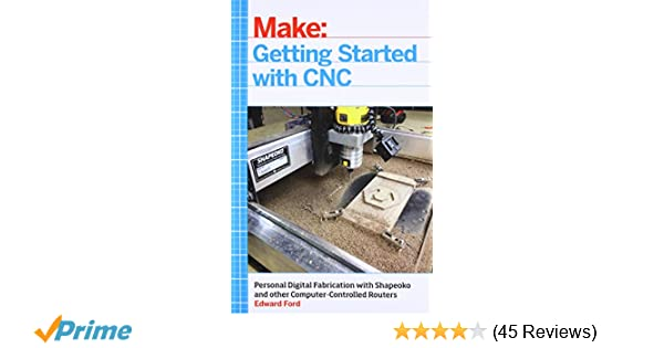 Getting Started with CNC: Personal Digital Fabrication with Shapeoko