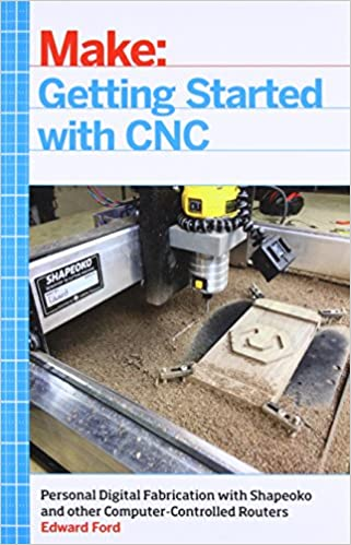 Getting Started With Cnc Personal Digital Fabrication With