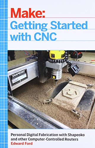 Pdf Transportation Getting Started with CNC: Personal Digital Fabrication with Shapeoko and Other Computer-Controlled Routers (Make)
