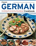 Classic German Cookbook: 70 traditional recipes from Germany, Austria, Hungary and Czechoslovakia, shown step-by-step in 300 photographs (Classic (Southwater))