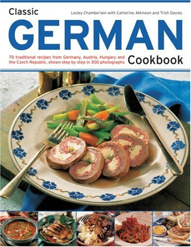 Classic German Cookbook: 70 traditional recipes from Germany, Austria, Hungary and Czechoslovakia, shown step-by-step in 300 photographs (Classic (Southwater)) by Lesley Chamberlain