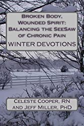 Broken Body, Wounded Spirit: Balancing the See-Saw of Chronic Pain: Winter Devotions (Volume 3)