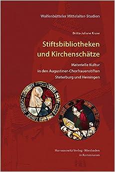 Stiftsbibliothek Und Kirchenschatz: Materielle Kultur in Den Chorfrauenstiften Steterburg Und Heiningen (Wolfenbutteler Mittelalter-Studien)