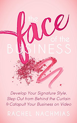 The Face of the Business: Develop Your Signature Style, Step Out from Behind the Curtain and Catapult Your Business on - Style Face Your