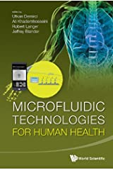 Microfluidic Technologies for Human Health (The field of microfluidics has in the last decade permeated many disciplines, from physics to biology and chemistry, ... of microfluidic-mediated diagnostics.) Kindle Edition