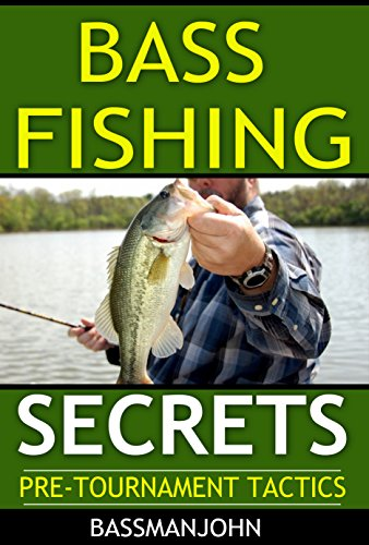 Bass Fishing Secrets - How to fish for bass - Largemouth bass fishing - smallmouth bass fishing: Pre-Tournament Tactics by [Bassmanjohn]