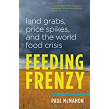 Feeding Frenzy: Land Grabs, Price Spikes, and the World Food Crisis by McMahon, Paul (2014) Paperback