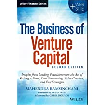 The Business of Venture Capital: Insights from Leading Practitioners on the Art of Raising a Fund, Deal Structuring, Value Creation, and Exit Strategies