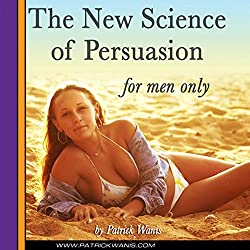 The New Science of Persuasion (For Men Only)