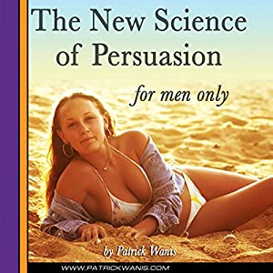 The New Science of Persuasion - For Men Only Hörbuch