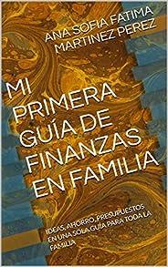MI PRIMERA GUÍA DE FINANZAS EN FAMILIA: Ideas, Ahorro, Presupuestos en una sola guía para toda la familia (Mi