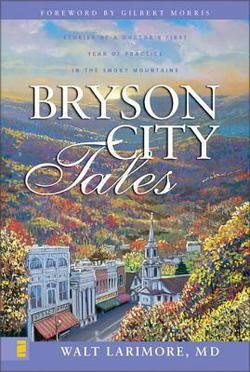 Walter L. Larimore: Bryson City Tales : Stories of a Doctor's First Year of Practice in the Smoky Mountains (Paperback - Revised Ed.); 2004 Edition