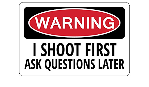Amazon Com I Shoot First Ask Questions Later Warning Funny Sign Gun Gift Garden Outdoor
