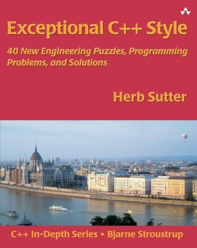 Exceptional C++ Style: 40 New Engineering Puzzles, Programming Problems, and Solutions by Herb Sutter (2004-08-12)
