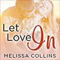 Let Love In: Love, Book 1 Audiobook by Melissa Collins Narrated by Shirl Rae, Sean Crisden