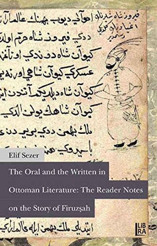 Read Online The Oral and the Written in Ottoman Literature: The Reader Notes on the Story of Firuzsâh ebook