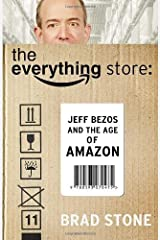 The Everything Store: Jeff Bezos and the Age of Amazon by Brad Stone (2013-10-17) Hardcover