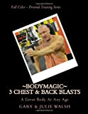 Bodymagic - 3 Chest and Back Blasts, Gary Walsh and Julie Walsh, 1494835223