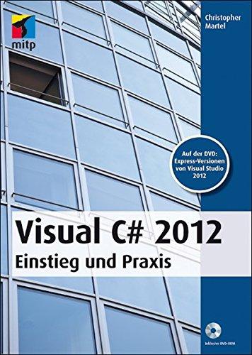 Visual C# 2012: Einstieg und Praxis (mitp Professional)