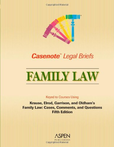 Casenote Legal Briefs: Family Law, Keyed to Krause, Elrod, Garrison & Oldham