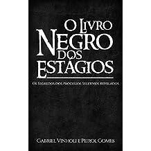 O Livro Negro dos Estágios: Os Segredos dos Processos Seletivos Revelados (Portuguese Edition)