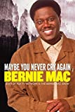 img - for Maybe You Never Cry Again by Bernie Mac (2004-10-12) book / textbook / text book