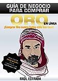 GUÍA PARA COMPRAR ORO EN LÍNEA: Comprar ORO nunca había sido tan fácil (Spanish Edition) Pdf
