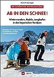 Ab in den Schnee!: Winterwandern, Rodeln, Langlaufen in den bayerischen Voralpen