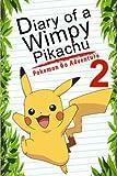 Pokemon Go: Diary Of A Wimpy Pikachu 2: Pokemon Go Adventure (Pokemon Books) (Volume 3)